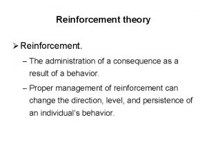 Reinforcement theory Reinforcement The administration of a consequence