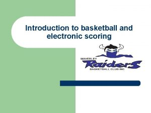 Introduction to basketball and electronic scoring BASKETBALL RULES
