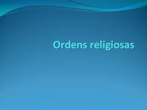 Ordens religiosas Primeiras ordens religiosas Jesutas Franciscanos Carmelitas