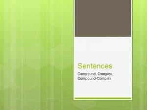 Sentences Compound Complex CompoundComplex Review A clause is