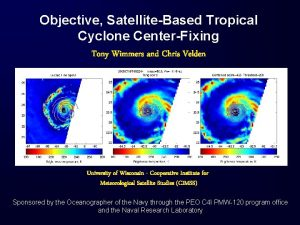 Objective SatelliteBased Tropical Cyclone CenterFixing Tony Wimmers and