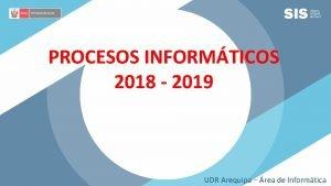 PROCESOS INFORMTICOS 2018 2019 UDR Arequipa rea de
