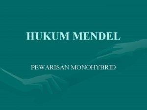 HUKUM MENDEL PEWARISAN MONOHYBRID Who is MENDEL Gregor