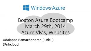 Boston Azure Bootcamp March 29 th 2014 Azure