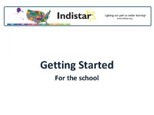 Getting Started For the school School improvement can