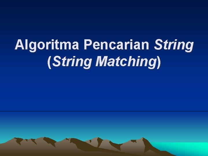 Algoritma Pencarian String String Matching Persoalan pencarian string