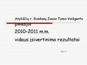 Anyki r Svdas Juozo TumoVaiganto gimnazijos 2010 2011