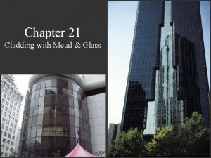 Chapter 21 Cladding with Metal Glass Metal Glass
