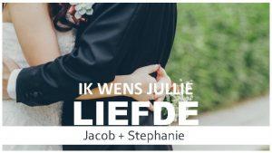 IK WENS JULLIE LIEFDE LIEFD Jacob Stephanie NOTEER