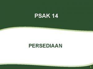 PSAK 14 PERSEDIAAN 1 Tujuan PSAK PERLAKUAN AKUNTANSI