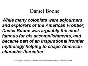 Daniel Boone While many colonists were sojourners and