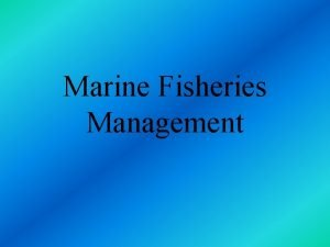 Marine Fisheries Management Ocean can be considered the