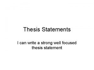 Thesis Statements I can write a strong well