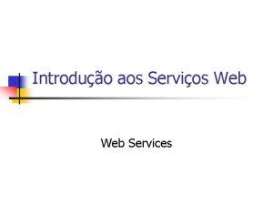 Introduo aos Servios Web Services Evoluo da Web