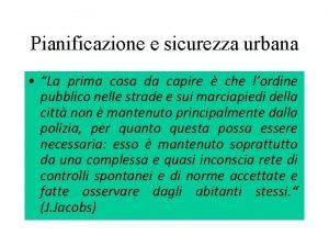 Pianificazione e sicurezza urbana La prima cosa da