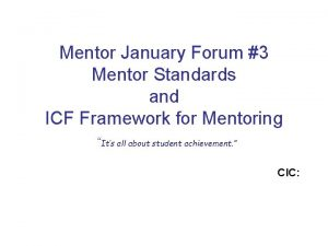 Mentor January Forum 3 Mentor Standards and ICF