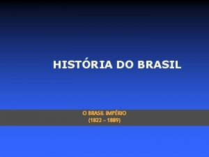HISTRIA DO BRASIL IMPRIO 1822 1889 A DIVISO