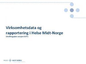 Virksomhetsdata og rapportering i Helse MidtNorge Utviklingsplan versjon