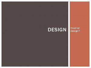 DESIGN Hvad er design HVAD ER DESIGN 3
