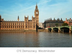 CFE Democracy Westminster CABINET GOVERNMENT The Cabinet or