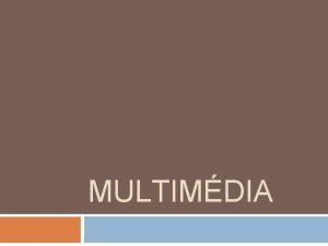 MULTIMDIA Multimdia oblast informanch a komunikanch technologi multimediln