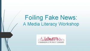 Foiling Fake News A Media Literacy Workshop Fake