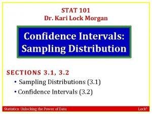 STAT 101 Dr Kari Lock Morgan Confidence Intervals