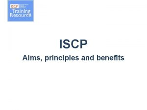 ISCP Aims principles and benefits Overview Background Aims