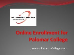 Online Enrollment for Palomar College to earn Palomar