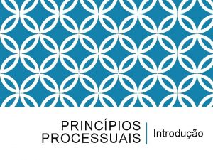 PRINCPIOS Introduo PROCESSUAIS PRINCPIOS PROCESSUAIS NCPC2015 Art 1
