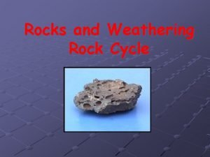 Rocks and Weathering Rock Cycle sedimentary For thousands