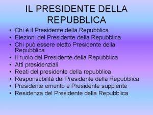 IL PRESIDENTE DELLA REPUBBLICA Chi il Presidente della