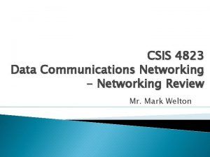 CSIS 4823 Data Communications Networking Networking Review Mr