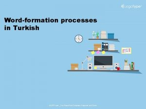 Wordformation processes in Turkish ALLPPT com Free Power