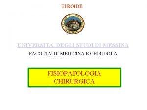 TIROIDE UNIVERSITA DEGLI STUDI DI MESSINA FACOLTA DI
