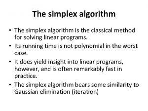 The simplex algorithm The simplex algorithm is the