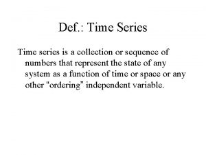 Def Time Series Time series is a collection