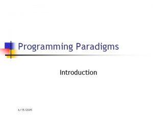 Programming Paradigms Introduction 6152005 Definitions n Programming Language