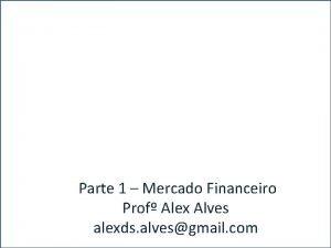 A Parte 1 Mercado Financeiro Prof Alex Alves