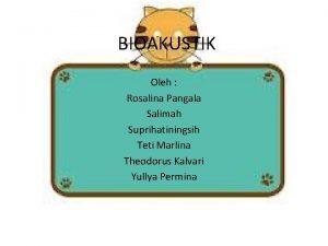 BIOAKUSTIK Oleh Rosalina Pangala Salimah Suprihatiningsih Teti Marlina