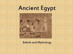 Ancient Egypt Beliefs and Mythology Egyptian Mythology the