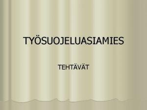 TYSUOJELUASIAMIES TEHTVT YHTEISTOIMINTA l l l l Tysuojeluasiamies