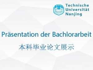 Technische Universitt Nanjing Prsentation der Bachlorarbeit Technische Universitt