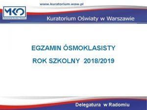 EGZAMIN SMOKLASISTY ROK SZKOLNY 20182019 Delegatura w Radomiu
