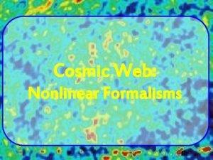 Cosmic Web Nonlinear Formalisms Nonlinear Descriptions Given that