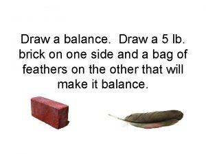 Draw a balance Draw a 5 lb brick