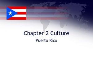 Chapter 2 Culture Puerto Rico Puerto Rico Capital