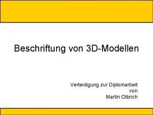 Beschriftung von 3 DModellen Verteidigung zur Diplomarbeit von