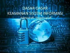 DASARDASAR KEAMANAN SISTEM INFORMASI Kriptografi Steganografi KRIPTOGRAFI Kriptografi