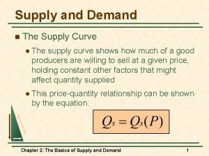 Supply and Demand n The Supply Curve l